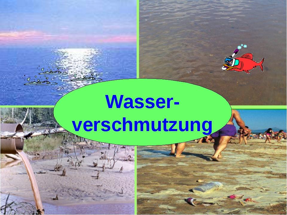 Wasser- verschmutzung