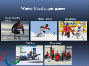 Cross-country skiing Ice-sledge hockey Wheelchair curling Alpine -skiing Biat