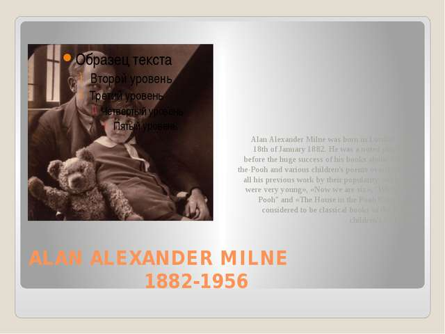 ALAN ALEXANDER MILNE 1882-1956 Alan Alexander Milne was born in London on the...