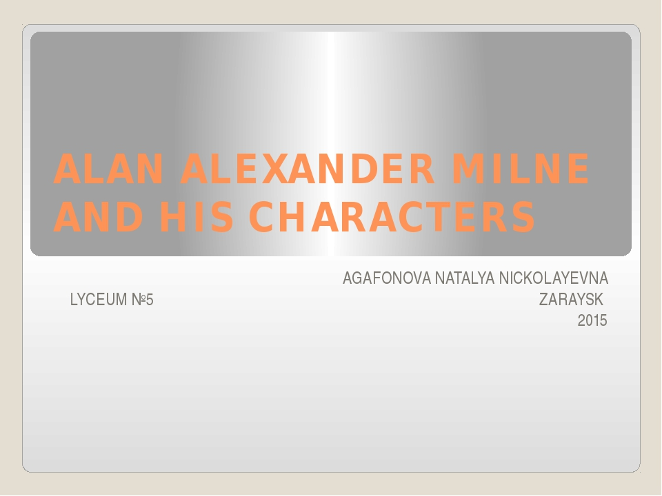 ALAN ALEXANDER MILNE AND HIS CHARACTERS AGAFONOVA NATALYA NICKOLAYEVNA LYCEUM...