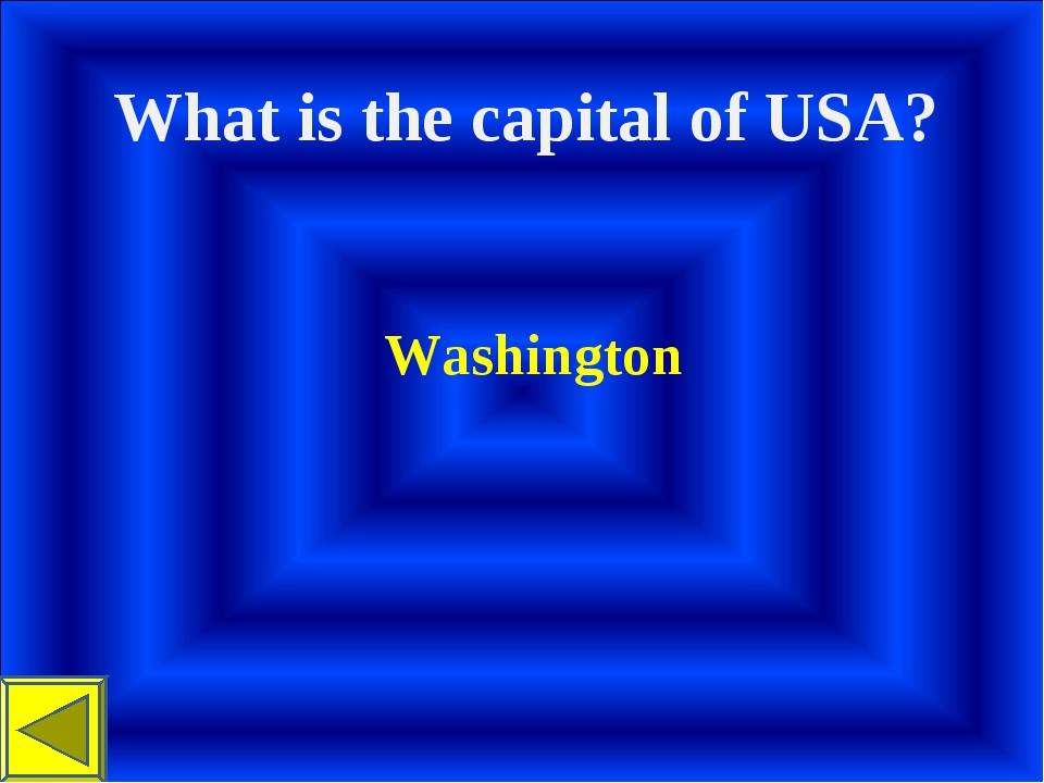 What is the capital of USA? Washington