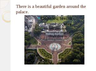 There is a beautiful garden around the palace.