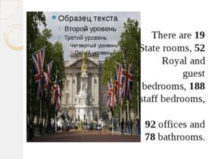 There are 19 State rooms, 52 Royal and guest bedrooms, 188 staff bedrooms, 9
