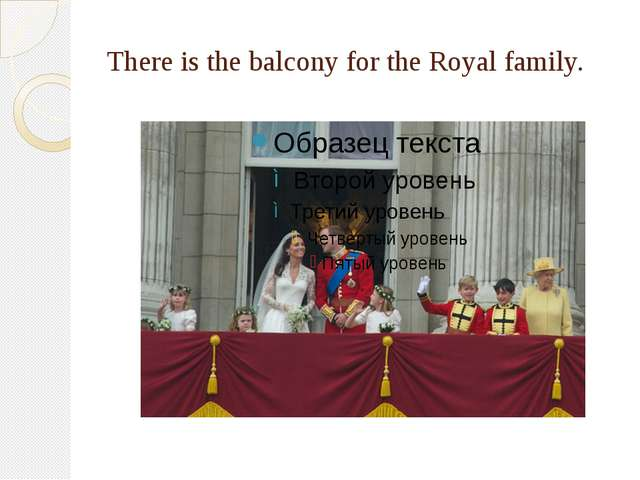 There is the balcony for the Royal family.