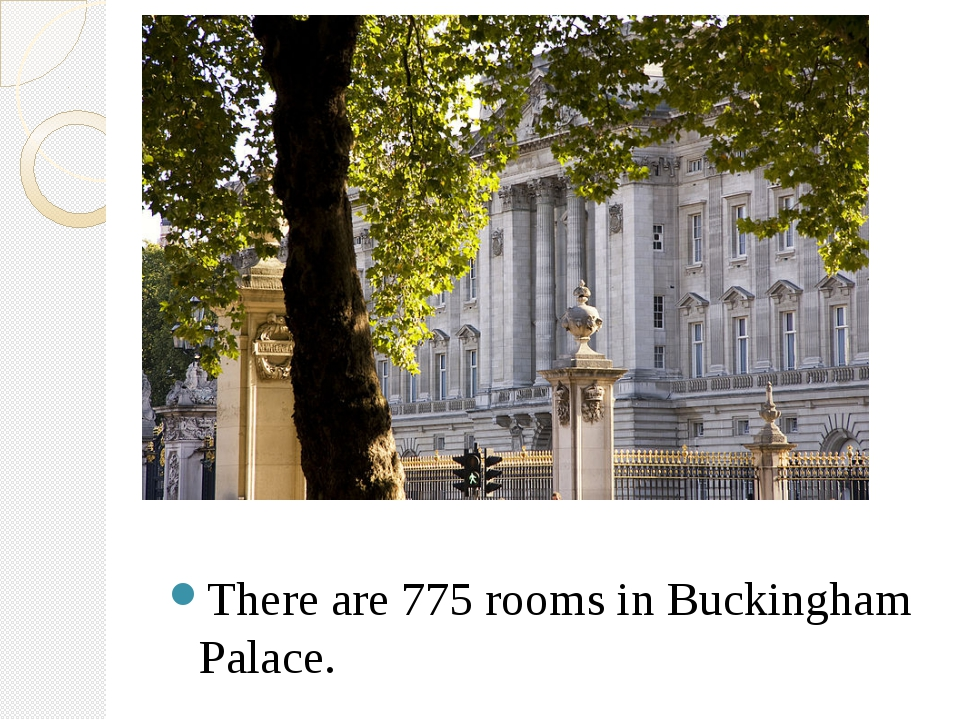 There are 775 rooms in Buckingham Palace.