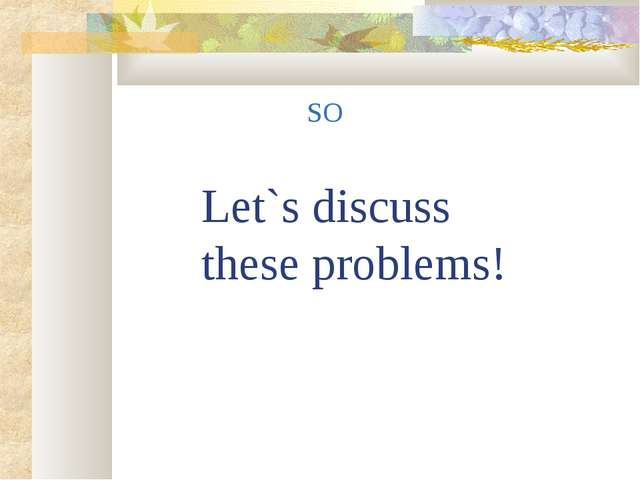 Let`s discuss these problems! SO
