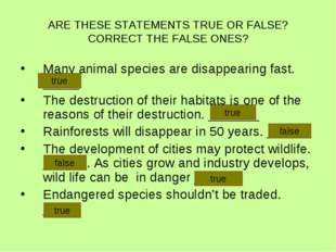 ARE THESE STATEMENTS TRUE OR FALSE? CORRECT THE FALSE ONES? Many animal speci