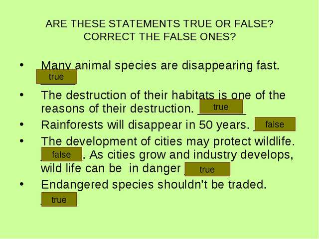 ARE THESE STATEMENTS TRUE OR FALSE? CORRECT THE FALSE ONES? Many animal speci...