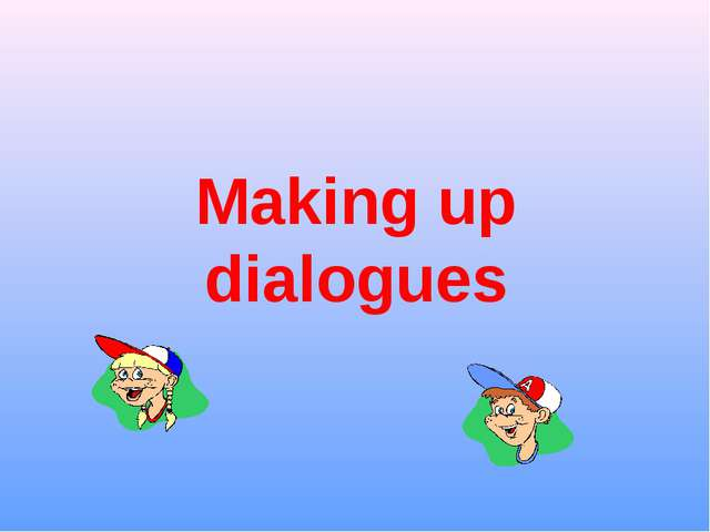 Making up dialogues