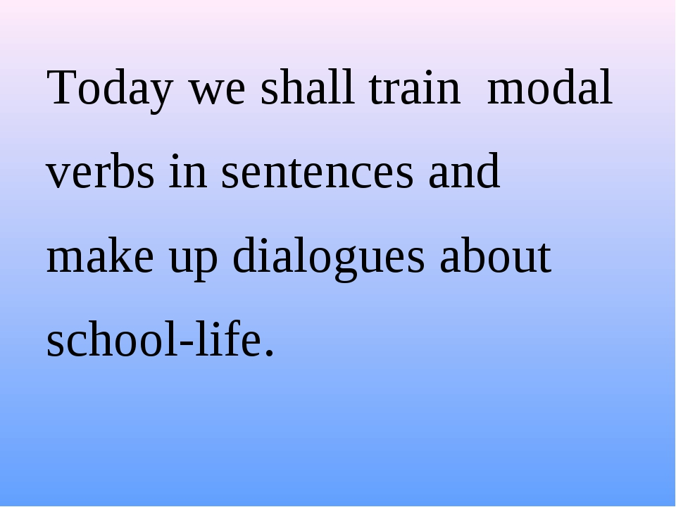 Today we shall train modal verbs in sentences and make up dialogues about sc...