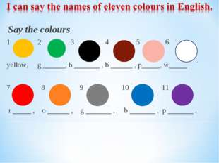 Say the colours 1 2 3 4 5 6 yellow, g ______, b _______ , b ______ , p_____,