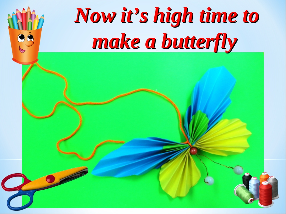 Now it's high time to make a butterfly