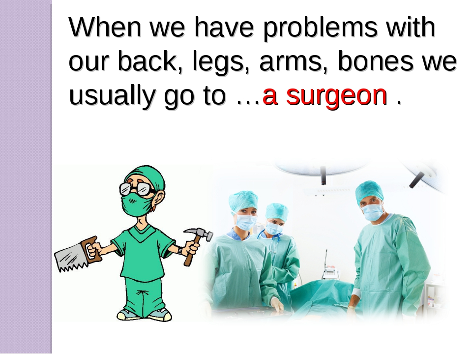 When we have problems with our back, legs, arms, bones we usually go to … a s...