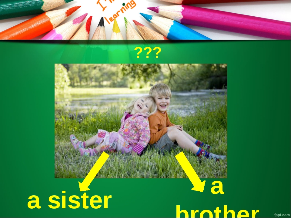 ??? a sister a brother