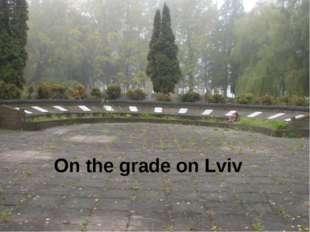 On the grade on Lviv
