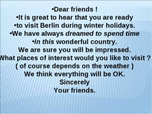 Dear friends ! It is great to hear that you are ready to visit Berlin during