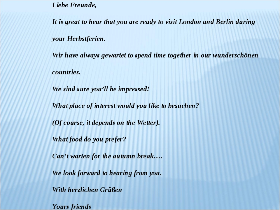 Liebe Freunde, It is great to hear that you are ready to visit London and Ber...