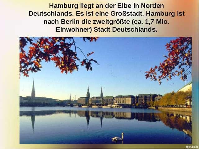 Hamburg liegt an der Elbe in Norden Deutschlands. Es ist eine Großstadt. Hamb...