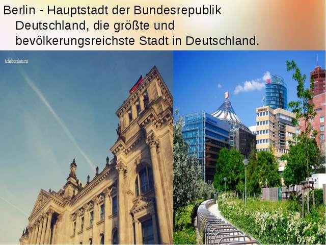 Berlin - Hauptstadt der Bundesrepublik Deutschland, die größte und bevölkerun...