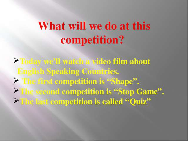 What will we do at this competition? Today we'll watch a video film about Eng...