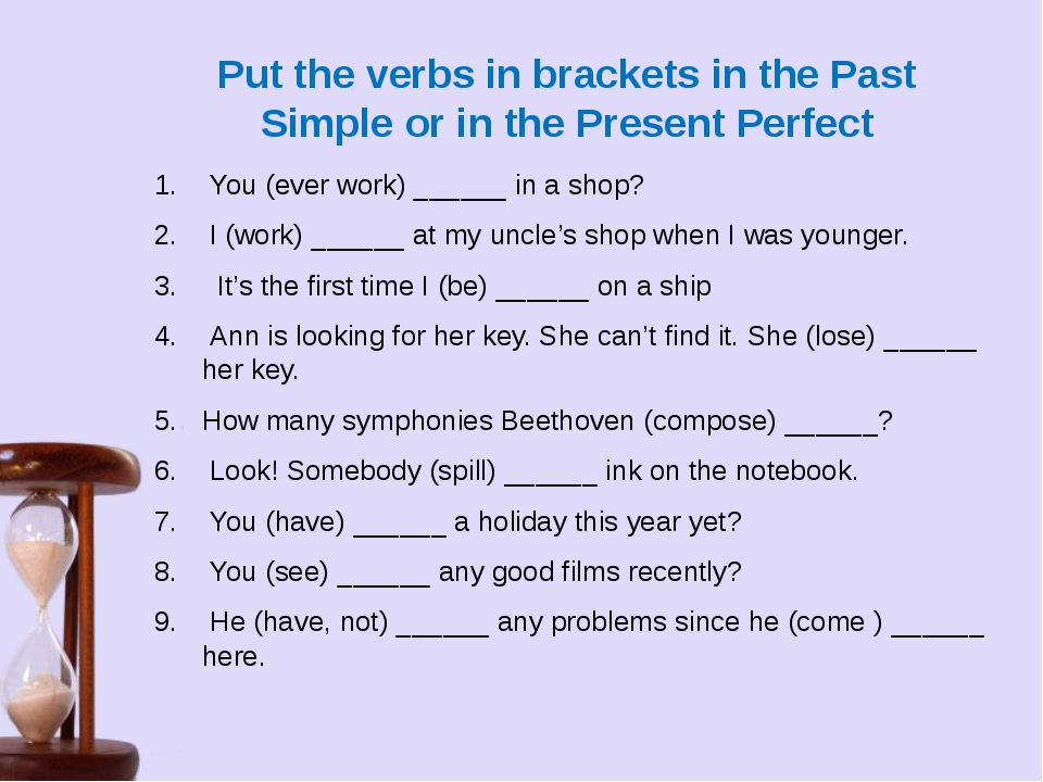 Put the verbs in brackets in the Past Simple or in the Present Perfect  You (...