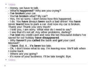 Video - Honey, we have to talk. - What's happened? Why are you crying? - I've