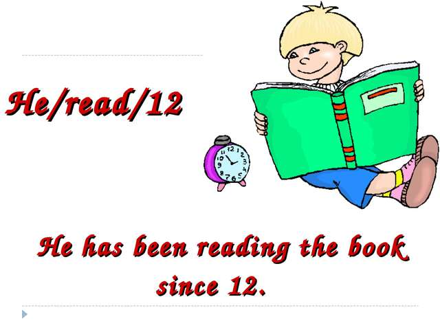 He/read/12 He has been reading the book since 12.