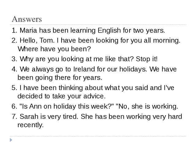 Answers 1. Maria has been learning English for two years. 2. Hello, Tom. I ha...