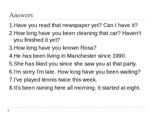 Answers 1.Have you read that newspaper yet? Can I have it? 2.How long have yo...