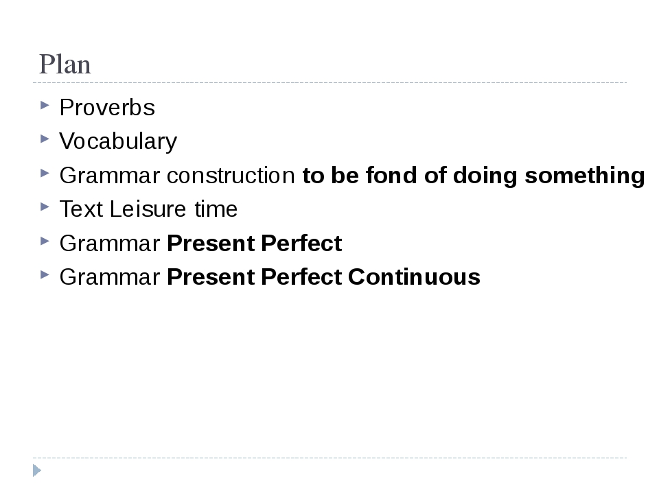 Plan Proverbs Vocabulary Grammar construction to be fond of doing something T...