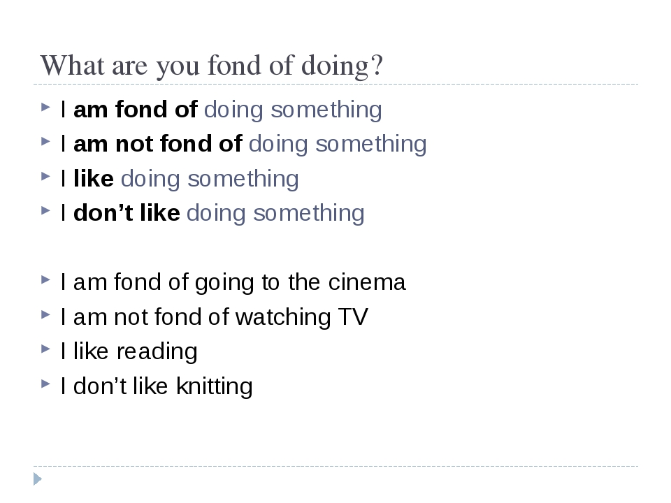 What are you fond of doing? I am fond of doing something I am not fond of doi...