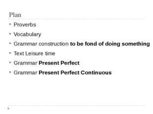 Plan Proverbs Vocabulary Grammar construction to be fond of doing something T
