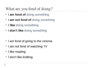 What are you fond of doing? I am fond of doing something I am not fond of doi
