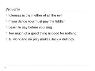 Proverbs Idleness is the mother of all the evil If you dance you must pay the