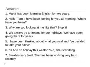 Answers 1. Maria has been learning English for two years. 2. Hello, Tom. I ha