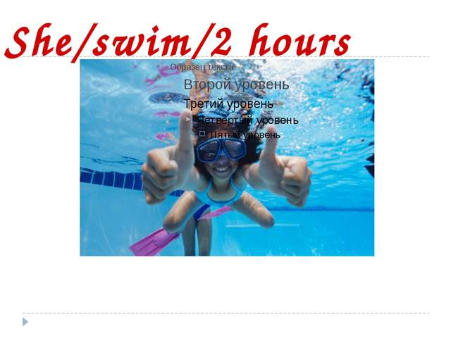 She/swim/2 hours