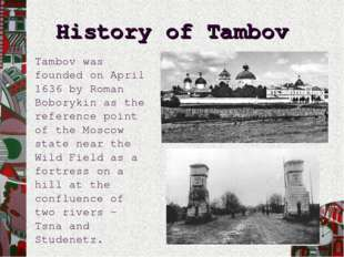 History of Tambov Tambov was founded on April 1636 by Roman Boborykin as the