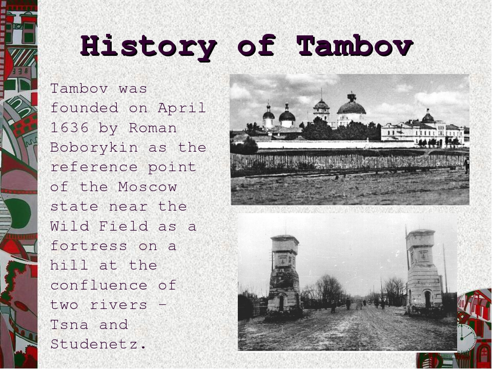 History of Tambov Tambov was founded on April 1636 by Roman Boborykin as the...