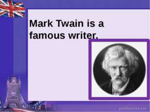 Mark Twain is a famous writer.