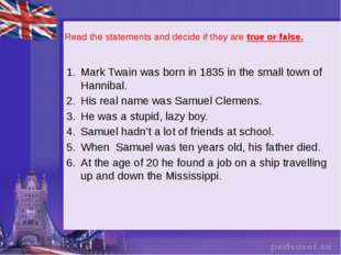Read the statements and decide if they are true or false. Mark Twain was bor