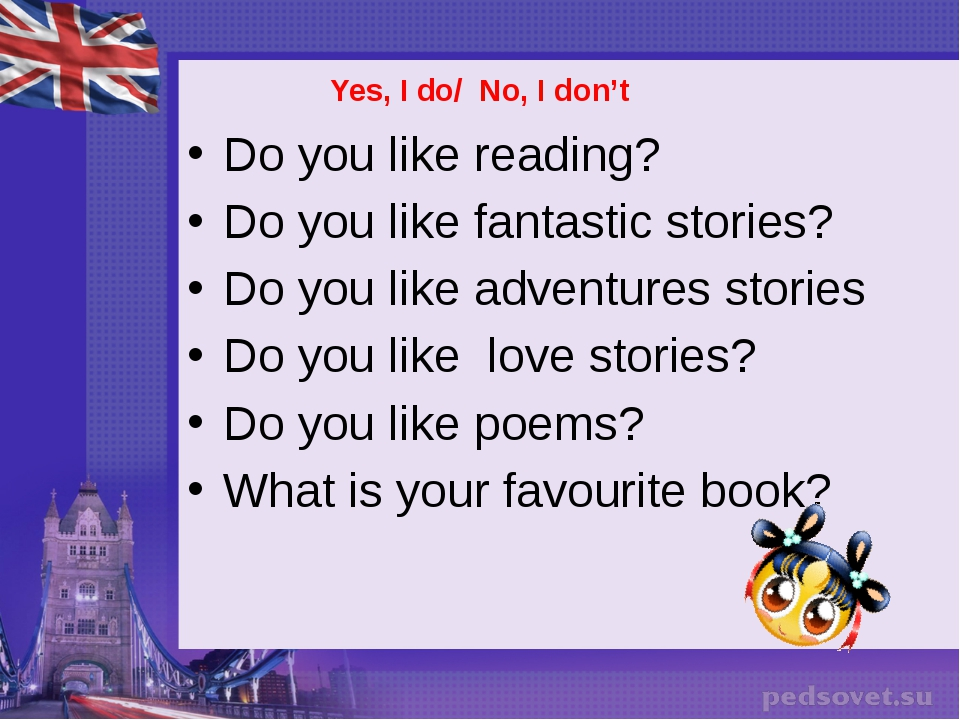 Yes, I do/ No, I don't Do you like reading? Do you like fantastic stories? D...