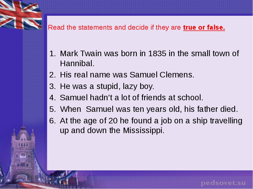 Read the statements and decide if they are true or false. Mark Twain was bor...