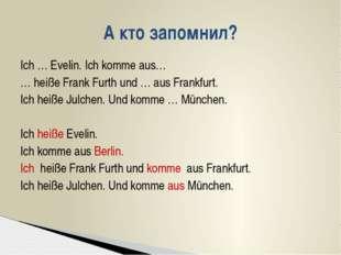 Ich … Evelin. Ich komme aus… … heiße Frank Furth und … aus Frankfurt. Ich hei