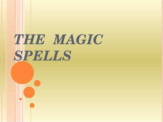 THE MAGIC SPELLS