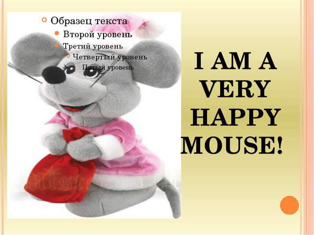 I AM A VERY HAPPY MOUSE!