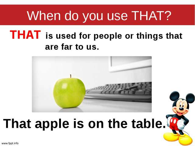 THAT is used for people or things that are far to us. When do you use THAT? T...