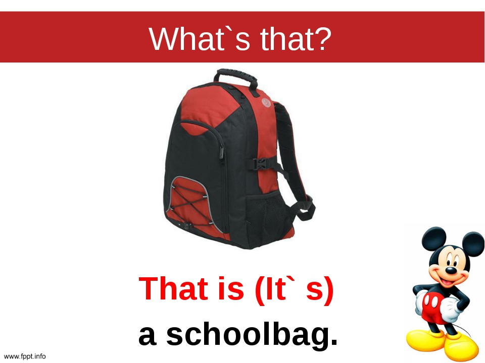 What`s that? That is (It`s) a schoolbag.