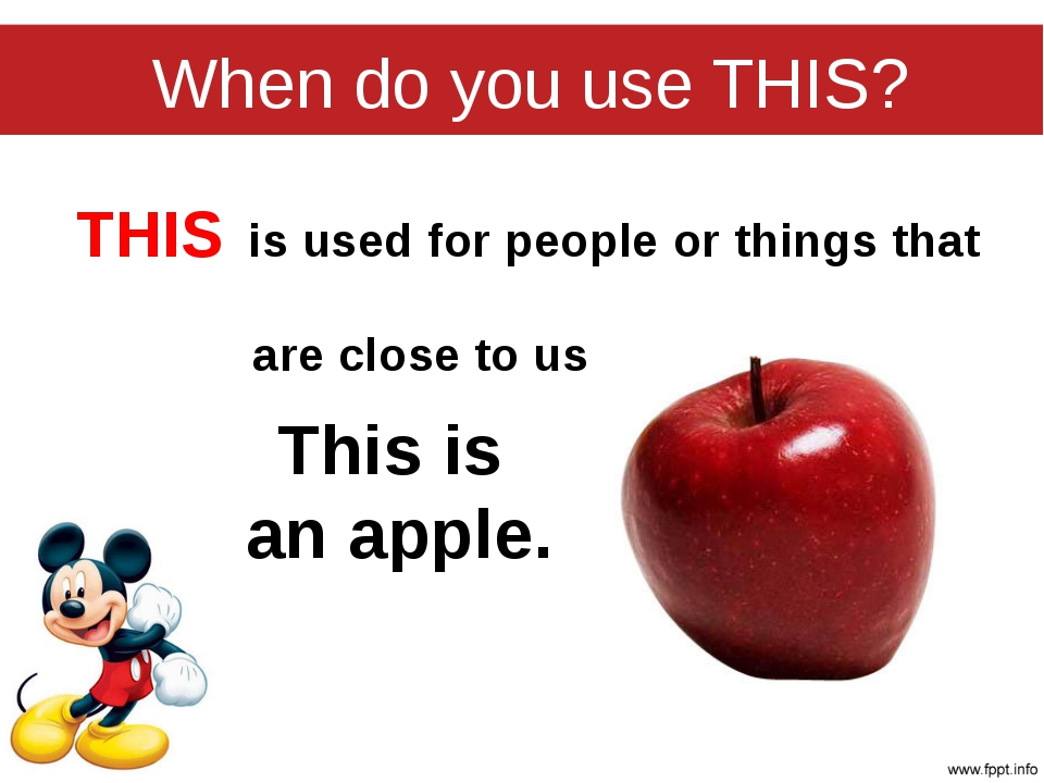 When do you use THIS? THIS is used for people or things that are close to us....