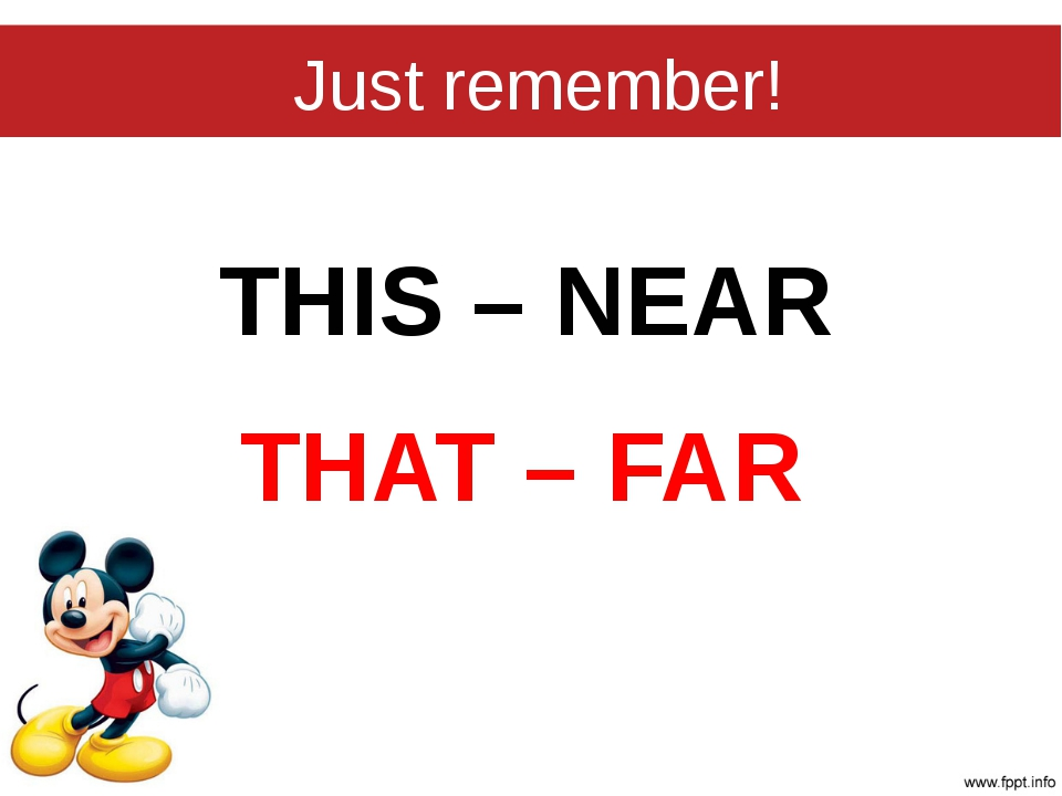 Just remember! THIS – NEAR THAT – FAR