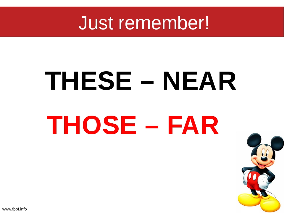 Just remember! THESE – NEAR THOSE – FAR